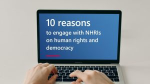 10 reasons to engage with NHRIs on human rights and democracy