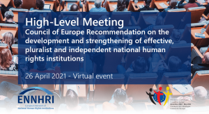 Towards a closer cooperation between NHRIs, ENNHRI, the Council of Europe and its Member States: inspiration from the High-Level Event on the 2021 Committee of Ministers' Recommendation on NHRIs